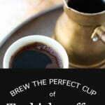 Brew the perfect cup of Turkish coffee featuring a kanaka or ibrik and a espresso cup of coffee with a little foam