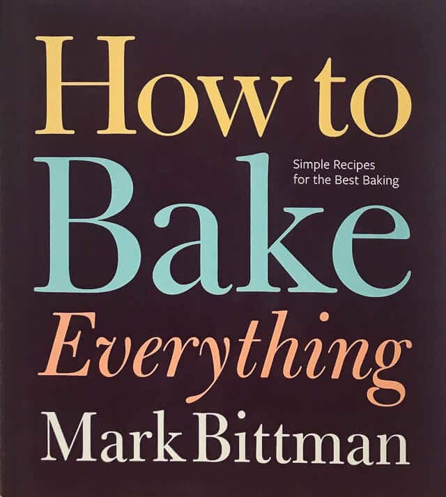 How To Bake Everything by Mark Bittman